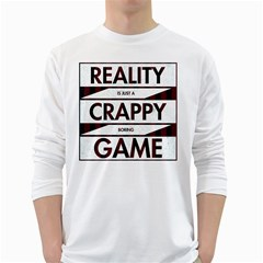 Reality Is Just A Crappy  Boring Game White Long Sleeve T Shirts