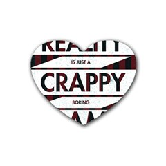 Reality Is Just A Crappy  Boring Game Rubber Coaster (heart)