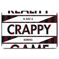 Reality Is Just A Crappy  Boring Game Large Doormat