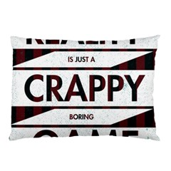 Reality Is Just A Crappy  Boring Game Pillow Case