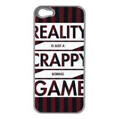Reality Is Just A Crappy  Boring Game Apple Iphone 5 Case (silver)
