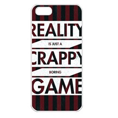 Reality Is Just A Crappy  Boring Game Apple Iphone 5 Seamless Case (white)