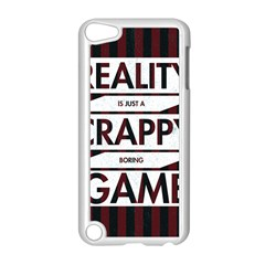 Reality Is Just A Crappy  Boring Game Apple Ipod Touch 5 Case (white)
