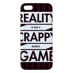 Reality Is Just A Crappy  Boring Game Apple Iphone 5 Premium Hardshell Case
