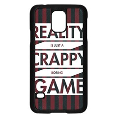 Reality Is Just A Crappy  Boring Game Samsung Galaxy S5 Case (black)