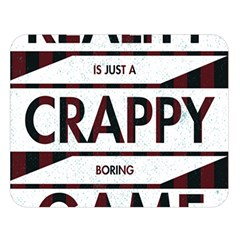 Reality Is Just A Crappy  Boring Game Double Sided Flano Blanket (large)