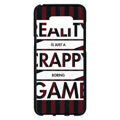 Reality Is Just A Crappy  Boring Game Samsung Galaxy S8 Plus Black Seamless Case