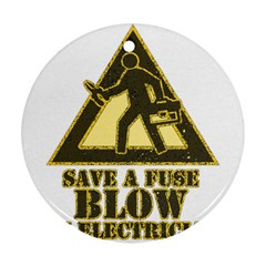 Save A Fuse Blow An Electrician Round Ornament (two Sides)