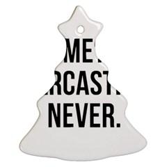Me Sarcastic Never Ornament (christmas Tree)