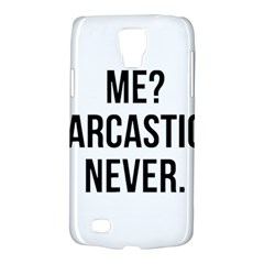 Me Sarcastic Never Galaxy S4 Active