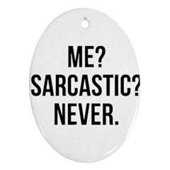 Me Sarcastic Never Ornament (oval)