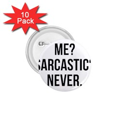 Me Sarcastic Never 1 75  Buttons (10 Pack)