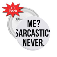 Me Sarcastic Never 2 25  Buttons (10 Pack)
