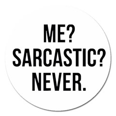 Me Sarcastic Never Magnet 5  (round)
