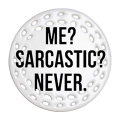 Me Sarcastic Never Ornament (round Filigree)
