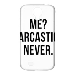 Me Sarcastic Never Samsung Galaxy S4 Classic Hardshell Case (pc+silicone)