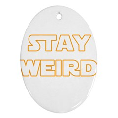Stay Weird Oval Ornament (two Sides)