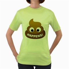 Poo Happens Women s Green T Shirt