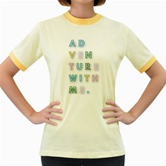 Adventure With Me Women s Fitted Ringer T Shirts