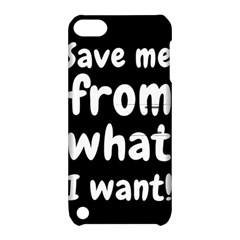 Save Me From What I Want Apple Ipod Touch 5 Hardshell Case With Stand