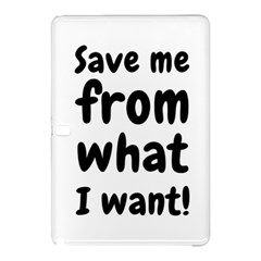 Save Me From What I Want Samsung Galaxy Tab Pro 10 1 Hardshell Case