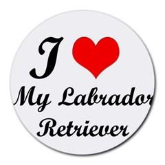 I Love My Labrador Retriever Round Mousepad