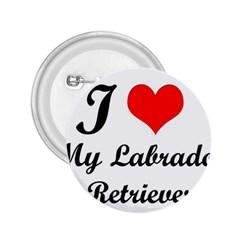 I Love My Labrador Retriever 2 25  Button
