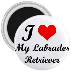 I Love My Labrador Retriever 3  Magnet
