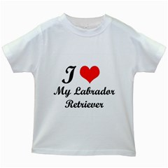 I Love My Labrador Retriever Kids White T-Shirt