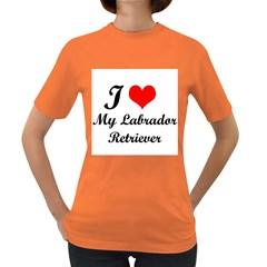 I Love My Labrador Retriever Women s Dark T Shirt