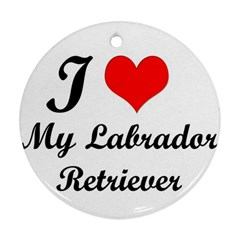 I Love My Labrador Retriever Round Ornament (two Sides)