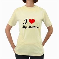I Love My Maltese Women s Yellow T-Shirt