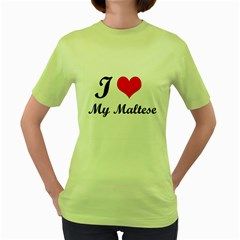 I Love My Maltese Women s Green T-Shirt
