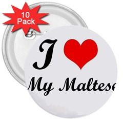 I Love My Maltese 3  Button (10 Pack)