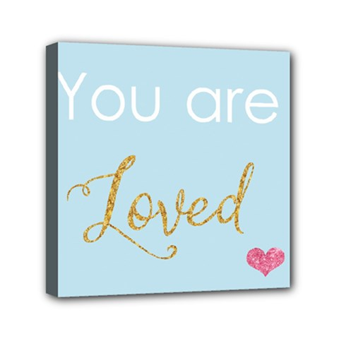 You Are Loved Mini Canvas 6  X 6  (stretched) by Kathrinlegg