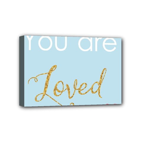 You Are Loved Mini Canvas 6  X 4  (stretched) by Kathrinlegg