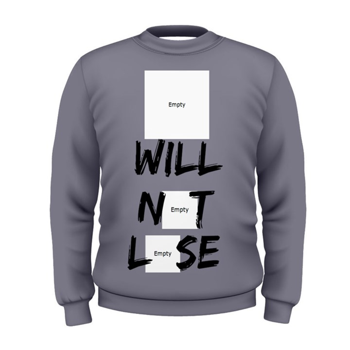 I Will Not Lose Men s Sweatshirt