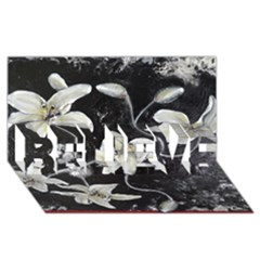 Black And White Lilies Believe 3d Greeting Card (8x4)  by timelessartoncanvas