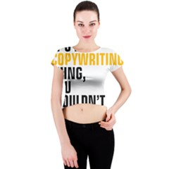 It a Copywriting Thing, You Wouldn t Understand Crew Neck Crop Top by flamingarts