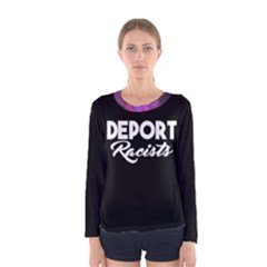 Deport Racists Women s Long Sleeve Tee by itsybitsypeakspider