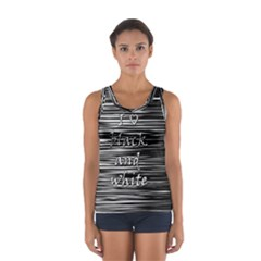 I love black and white Women s Sport Tank Top
