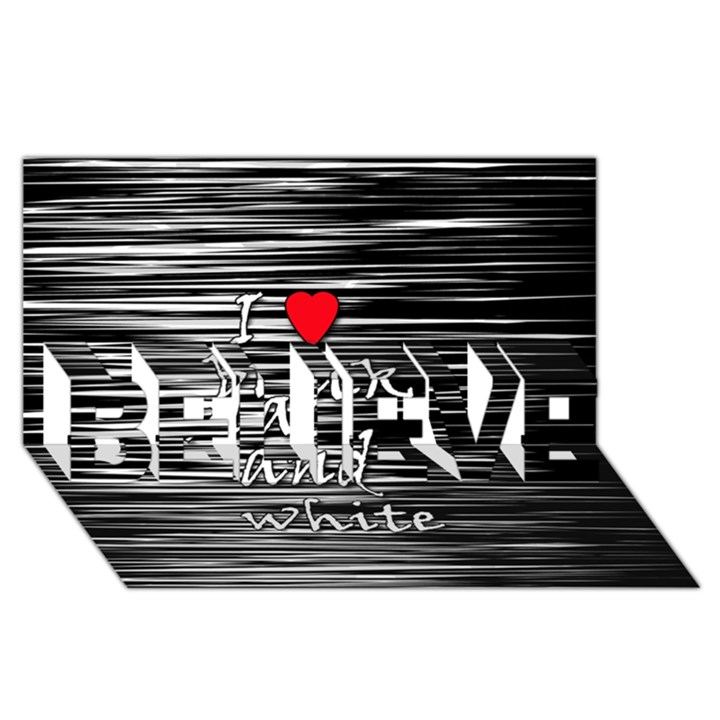 I love black and white 2 BELIEVE 3D Greeting Card (8x4)