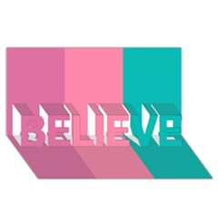 Pink Blue Three Color Believe 3d Greeting Card (8x4) by AnjaniArt