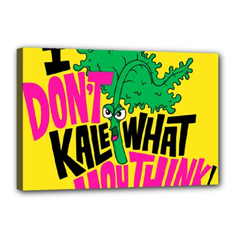 Idont Kale Think Canvas 18  X 12
