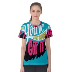 Youve Just About Gotit Women s Cotton Tee