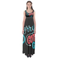 Sorry Gotta Go Empire Waist Maxi Dress by AnjaniArt