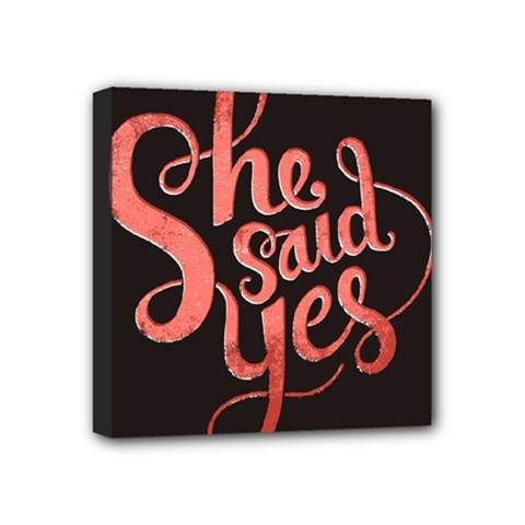 She Said Yes Mini Canvas 4  X 4  by AnjaniArt