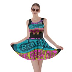 We Dont Grow Into Creativity We Grow Out Of It Skater Dress
