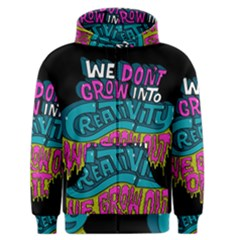 We Dont Grow Into Creativity We Grow Out Of It Men s Zipper Hoodie