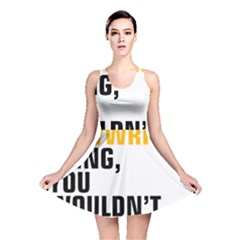It a Copywriting Thing, You Wouldn t Understand Reversible Skater Dress by flamingarts